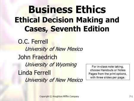 Copyright © Houghton Mifflin Company7-1 O.C. Ferrell University of New Mexico John Fraedrich University of Wyoming Linda Ferrell University of New Mexico.