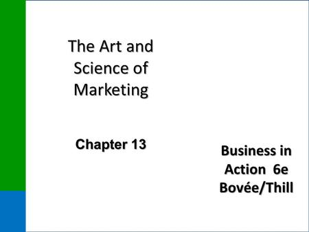 Business in Action 6e Bovée/Thill The Art and Science of Marketing Chapter 13.