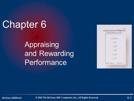 McGraw-Hill/Irwin © 2002 The McGraw-Hill Companies, Inc., All Rights Reserved. 6-1 Chapter 6 Appraising and Rewarding Performance.