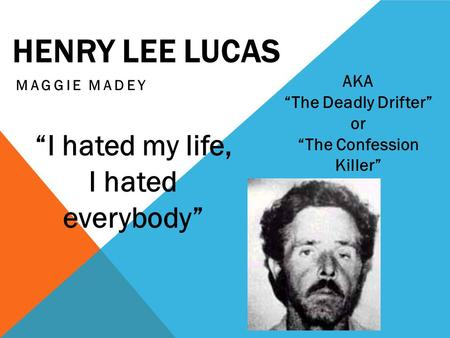 "HENRY LEE LUCAS MAGGIE MADEY AKA ""The Deadly Drifter"" or ""The Confession Killer"" ""I hated my life, I hated everybody"""