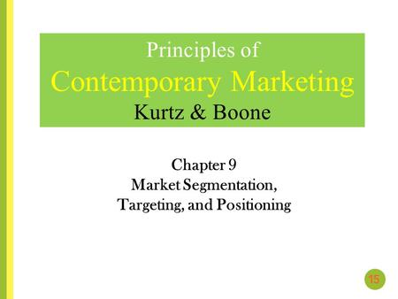 Chapter 9 Market Segmentation, Targeting, and Positioning Principles of Contemporary Marketing Kurtz & Boone.