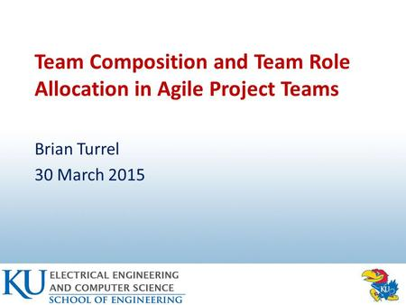 Team Composition and Team Role Allocation in Agile Project Teams Brian Turrel 30 March 2015.