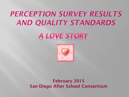 February 2015 San Diego After School Consortium.  Was a quality process from Day 1.  Quality Assessment Tools (QSR etc) are tools designed to be used.