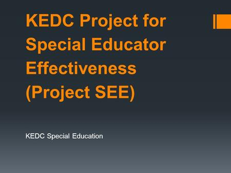 KEDC Project for Special Educator Effectiveness (Project SEE) KEDC Special Education.