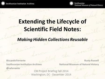 Extending the Lifecycle of Scientific Field Notes: Making Hidden Collections Reusable Riccardo Ferrante Smithsonian Institution Rusty.
