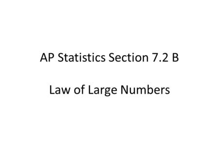 AP Statistics Section 7.2 B Law of Large Numbers.