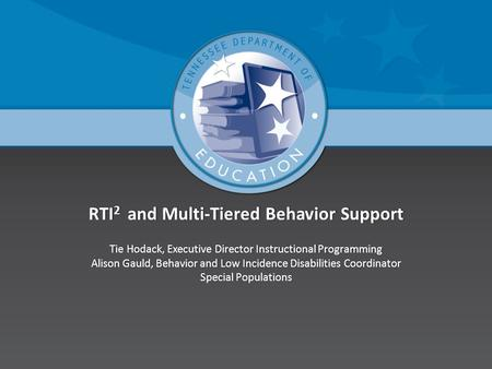 RTI 2 and Multi-Tiered Behavior SupportRTI 2 and Multi-Tiered Behavior Support Tie Hodack, Executive Director Instructional ProgrammingTie Hodack, Executive.