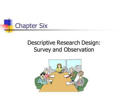Descriptive Research Design: Survey and Observation