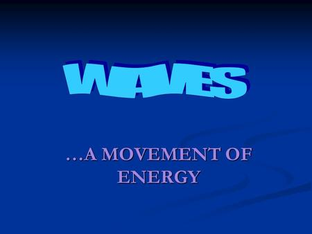 …A MOVEMENT OF ENERGY What are waves? A wave is a movement of energy from a vibrating source outward  A vibration – any movement that follows the same.