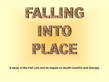 A study of the Fall Line and its impact on South Carolina and Georgia.