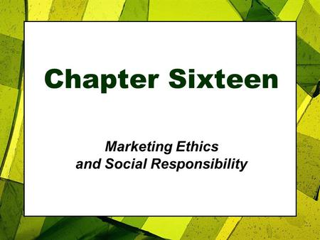 Chapter Sixteen Marketing Ethics and Social Responsibility.
