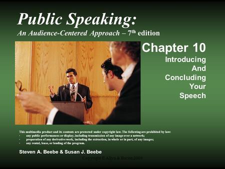 Copyright © Allyn & Bacon 2009 Public Speaking: An Audience-Centered Approach – 7 th edition Chapter 10 Introducing And Concluding Your Speech This multimedia.