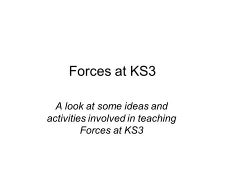 A look at some ideas and activities involved in teaching Forces at KS3