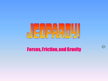 Forces, Friction, and Gravity