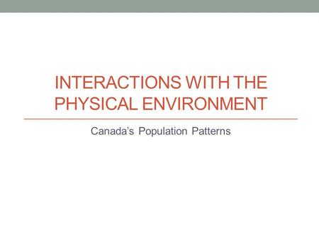 Interactions with the Physical Environment