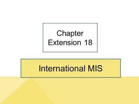 International MIS Chapter Extension 18. ce18-2 Study Questions Q1: How does the global economy impact organizations and processes? Q2: What are the characteristics.