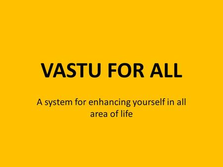 VASTU FOR ALL A system for enhancing yourself in all area of life.