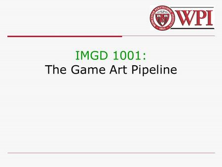IMGD 1001: The Game Art Pipeline. IMGD 10012 (Visual) Art Courses  AR 1100. Essentials of Art.  AR 1101. Digital Imaging and Computer Art.  IMGD/AR.