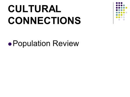 CULTURAL CONNECTIONS Population Review. Population growth is a result of two factors: Natural Increase (more births than deaths) and Immigration (people.