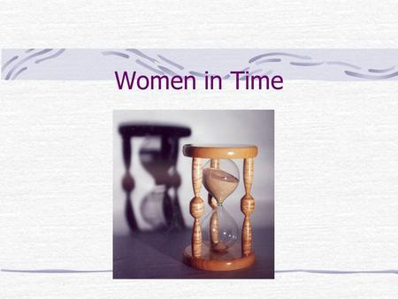 Women in Time. Some Considerations Incomplete Men Lesser Human Beings Weak Physically Emotionally Intellectually.