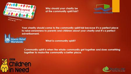 Why should your charity be at the community spirit fair? Your charity should come to the community spirit fair because it's a perfect place to raise awareness.
