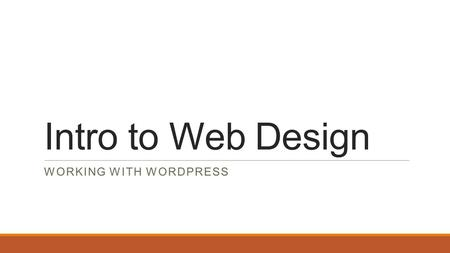 Intro to Web Design WORKING WITH WORDPRESS. Programming for the Web.