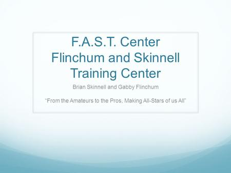 "F.A.S.T. Center Flinchum and Skinnell Training Center Brian Skinnell and Gabby Flinchum ""From the Amateurs to the Pros, Making All-Stars of us All"""