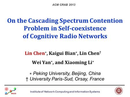 Institute of Network Computing and Information Systems On the Cascading Spectrum Contention Problem in Self-coexistence of Cognitive Radio Networks Lin.