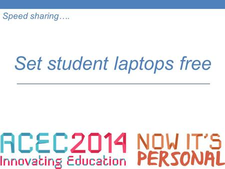 Speed sharing…. Set student laptops free. Richard Kelleher eLearning Co-ordinator Killester College, Springvale, Victoria.