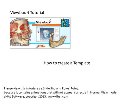 Viewbox 4 Tutorial How to create a Template Please view this tutorial as a Slide Show in PowerPoint, because it contains animations that will not appear.