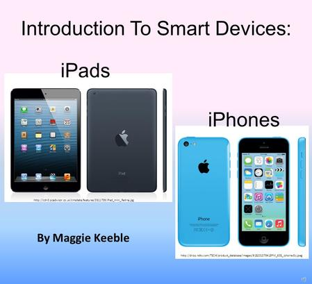 Introduction To Smart Devices: iPhones iPads
