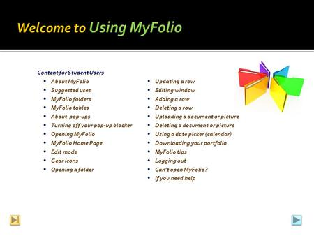 Content for Student Users  About MyFolio  Updating a row  Suggested uses  Editing window  MyFolio folders  Adding a row  MyFolio tables  Deleting.