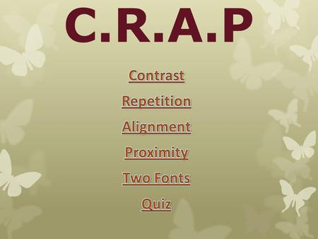 C.R.A.P Contrast The elements being very different from one element to the next. For example the title font size would be very large and the text information.