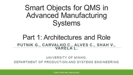 Smart Objects for QMS in Advanced Manufacturing Systems Part 1: Architectures and Role PUTNIK G., CARVALHO C., ALVES C., SHAH V., VARELA L. UNIVERSITY.