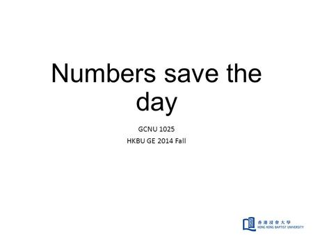 Numbers save the day GCNU 1025 HKBU GE 2014 Fall.