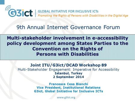 GLOBAL INITIATIVE FOR INCLUSIVE ICTs Promoting the Rights of Persons with Disabilities in the Digital Age www.g3ict.org Multi-stakeholder involvement in.