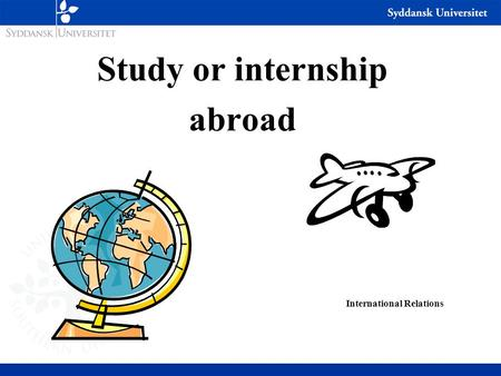 Study or internship abroad International Relations.