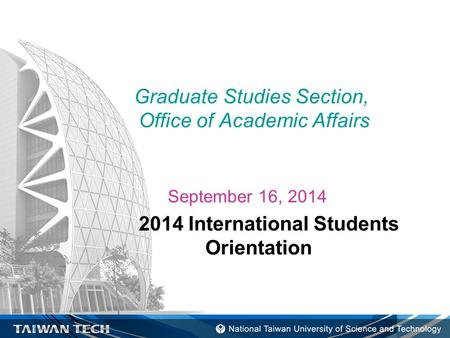 Graduate Studies Section, Office of Academic Affairs September 16, 2014 2014 International Students Orientation.