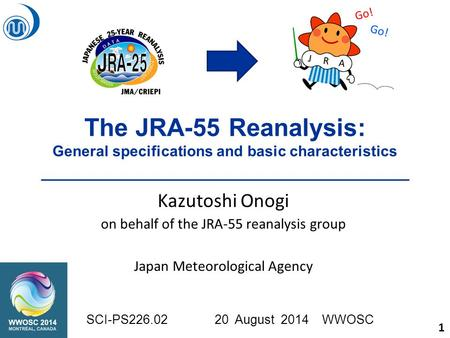 The JRA-55 Reanalysis: General specifications and basic characteristics Kazutoshi Onogi on behalf of the JRA-55 reanalysis group Japan Meteorological Agency.