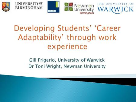 Gill Frigerio, University of Warwick Dr Toni Wright, Newman University.