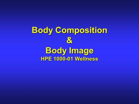 Body Composition & Body Image HPE 1000-01 Wellness.