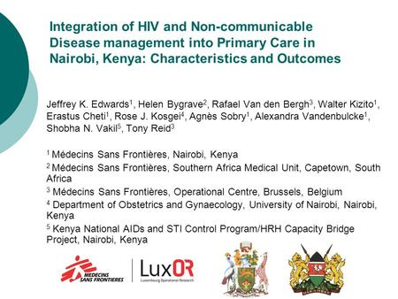 Integration of HIV and Non-communicable Disease management into Primary Care in Nairobi, Kenya: Characteristics and Outcomes Jeffrey K. Edwards 1, Helen.