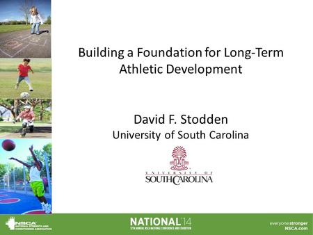 Building a Foundation for Long-Term Athletic Development David F. Stodden University of South Carolina.