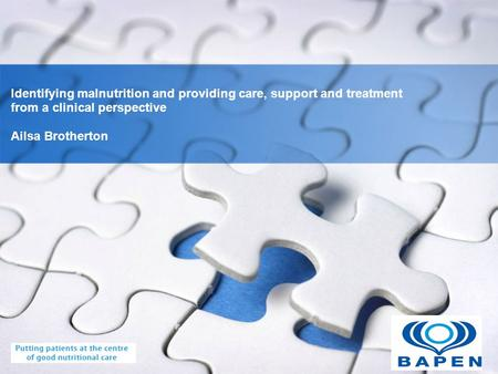 YOUR LOGO Identifying malnutrition and providing care, support and treatment from a clinical perspective Ailsa Brotherton.