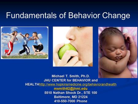 Michael T. Smith, Ph.D. JHU CENTER for BEHAVIOR and HEALTH 5510 Nathan Shock Dr., STE 100 Baltimore, MD 21224 410-550-7000 Phone Michael.