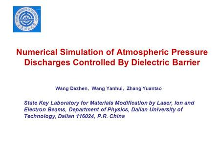 Numerical Simulation of Atmospheric Pressure Discharges Controlled By Dielectric Barrier Wang Dezhen, Wang Yanhui, Zhang Yuantao State Key Laboratory.
