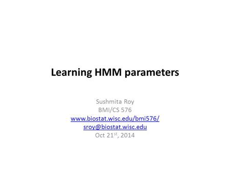 Learning HMM parameters Sushmita Roy BMI/CS 576  Oct 21 st, 2014.