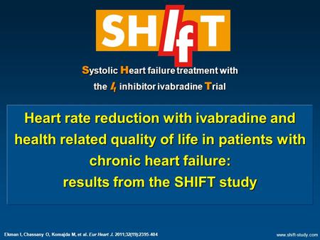 S ystolic H eart failure treatment with the I f inhibitor ivabradine T rial Heart rate reduction with ivabradine and health related quality of life in.