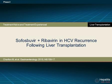 Hepatitis web study Hepatitis web study Sofosbuvir + Ribavirin in HCV Recurrence Following Liver Transplantation Phase 2 Charlton M, et al. Gastroenterology.