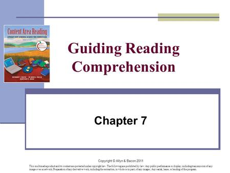 Copyright © Allyn & Bacon 2011 Guiding Reading Comprehension Chapter 7 This multimedia product and its content are protected under copyright law. The following.